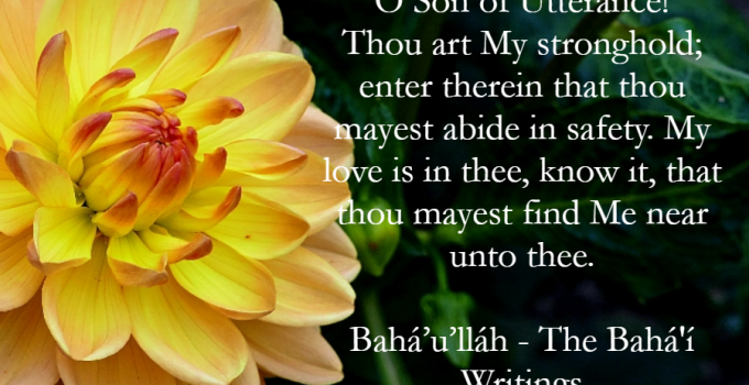 Beautiful Prayer - O Son Of Utterance! Thou Art My Stronghold; Enter Therein That Thou Mayest Abide In Safety